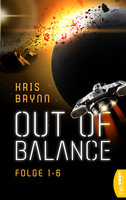 Out of Balance – Folge 1-6  - Kris Brynn - eBook